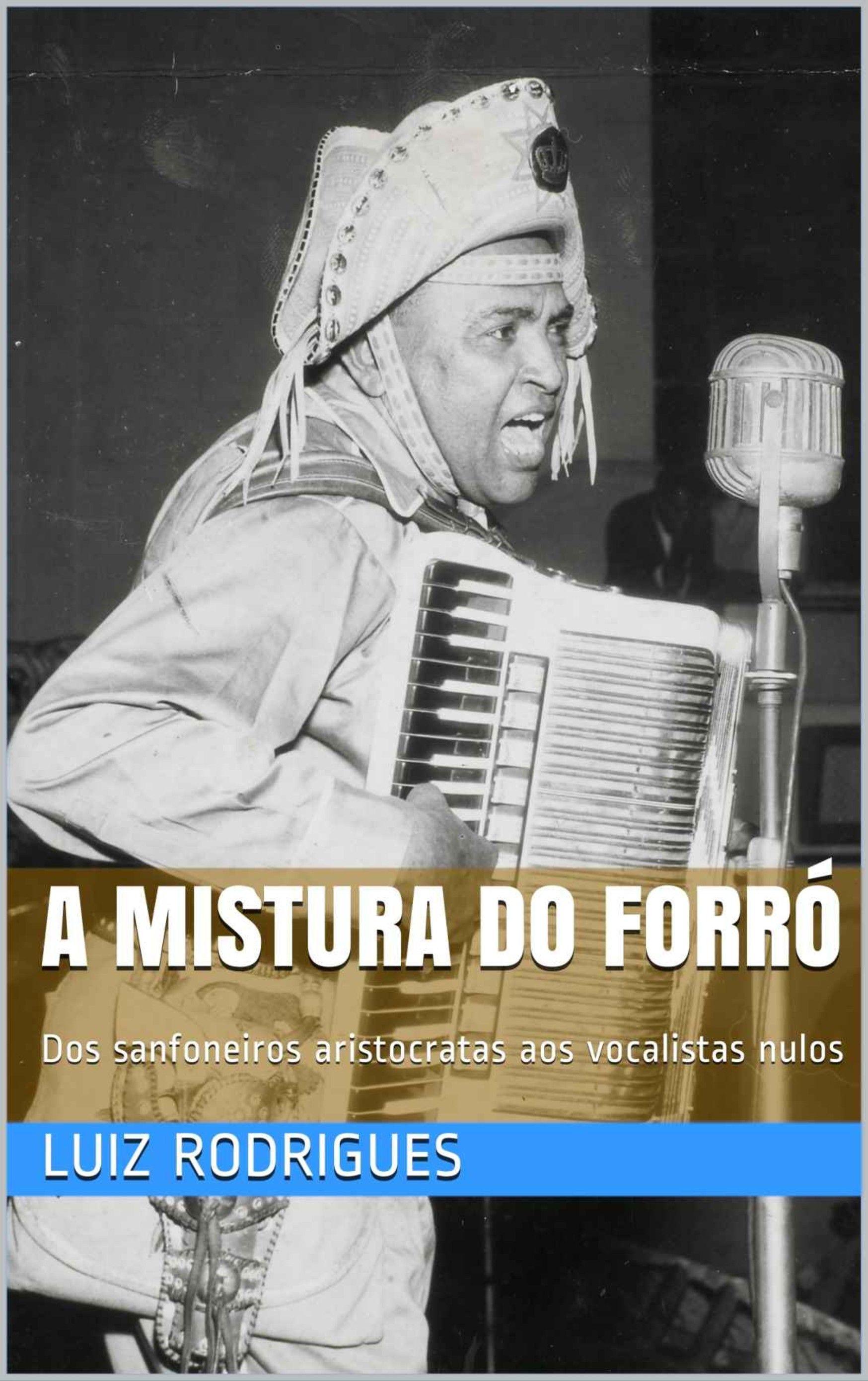A Mistura do Forró: Dos sanfoneiros aristocratas aos vocalistas nulos