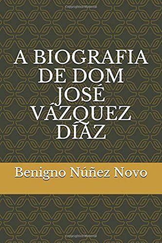 Livro comum A BIOGRAFIA DE DOM JOSÉ VÁZQUEZ DÍAZ