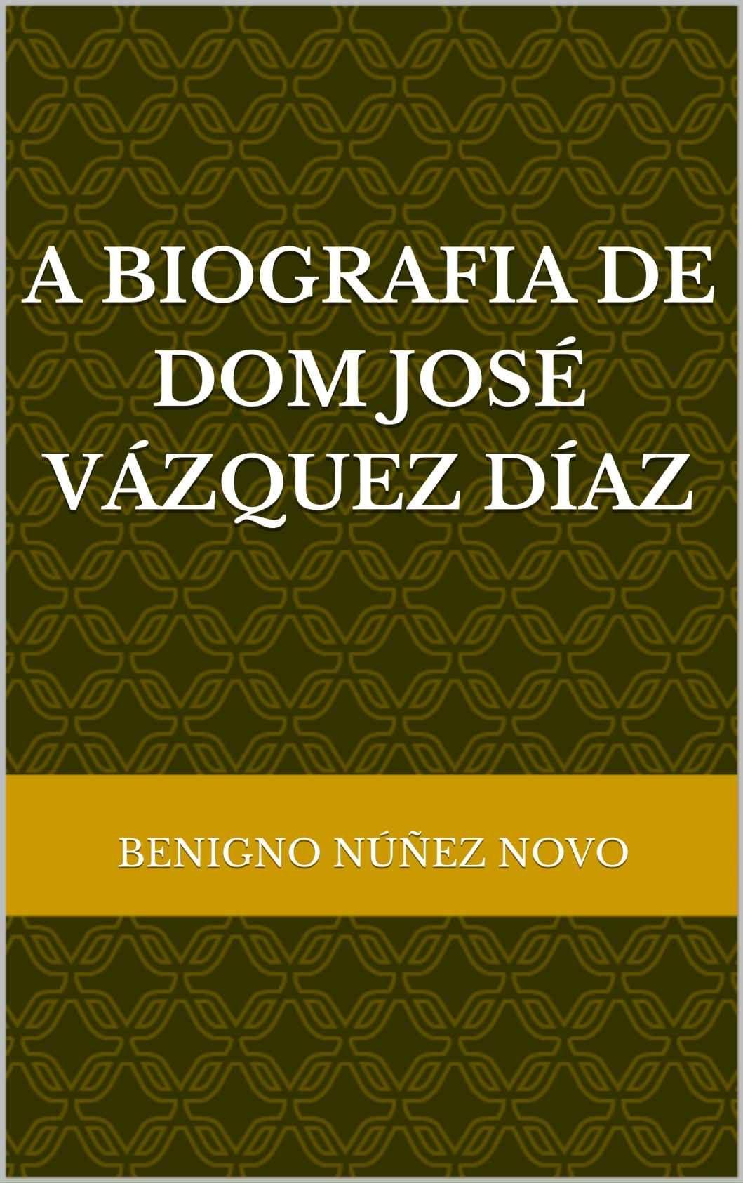 A BIOGRAFIA DE DOM JOSÉ VÁZQUEZ DÍAZ