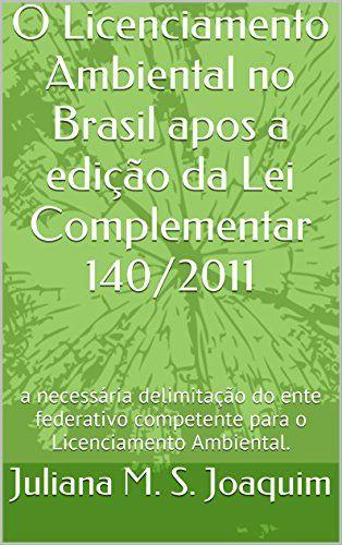 O Licenciamento Ambiental no Brasil apos a edição da Lei Complementar 140/2011: a necessária delimitação do ente federativo competente para o Licenciamento Ambiental.
