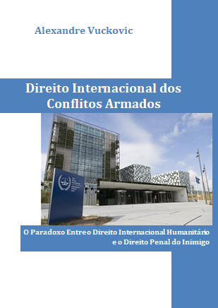Direito Internacional dos Conflitos Armados: O Paradoxo Entre o Direito Internacional Humanitário e o Direito Penal do Inimigo