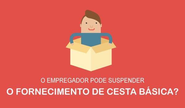 O empregador pode suspender o fornecimento da cesta bsica