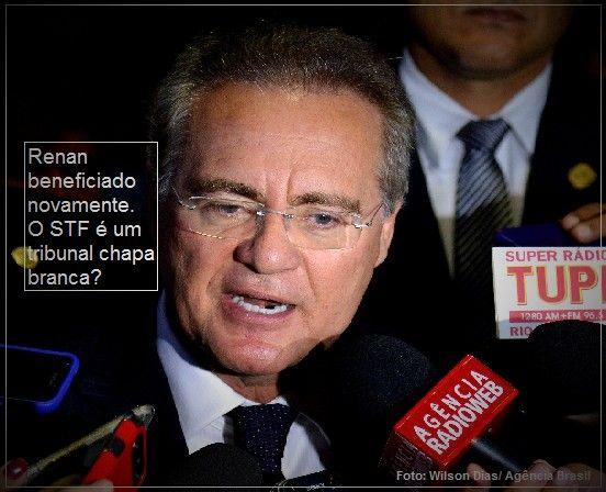 Renan beneficiado novamente O STF um tribunal chapa branca