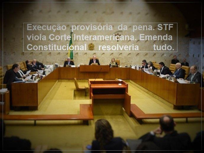 Execuo provisria da pena STF viola Corte Interamericana Emenda Constitucional resolveria tudo
