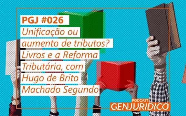 PGJ 026 - Unificao ou aumento de tributos Livros e Reforma Tributria com Hugo de Brito Machado Segundo