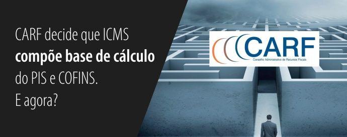 Carf decide que ICMS compe base de clculo do PIS e COFINS E agora