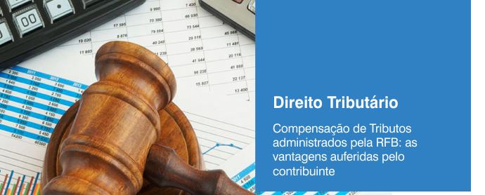 Compensao de Tributos administrados pela RFB as vantagens auferidas pelo contribuinte