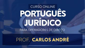 CURSO DE PORTUGUS JURDICO PARA OPERADORES DE DIREITO- PROF CARLOS ANDR