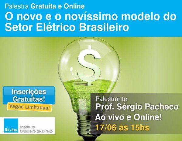 O Novo Modelo do Setor Eltrico Brasileiro tema de palestra online no IbiJus