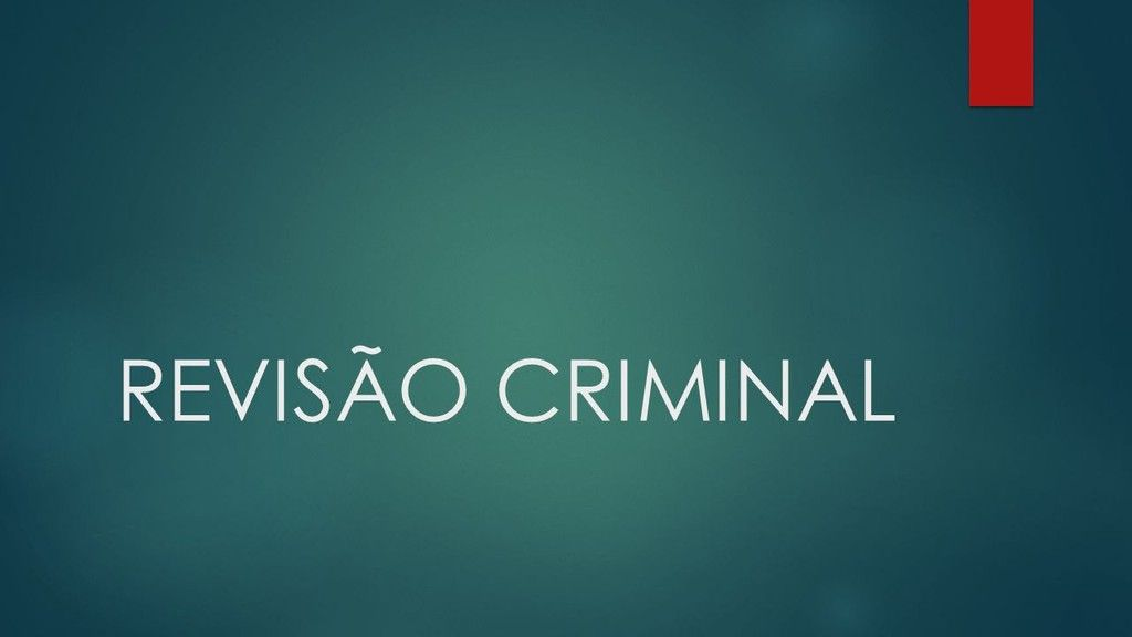 Entenda a Reviso Criminal